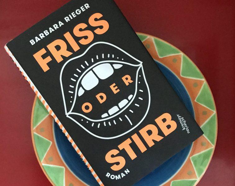 Vom Essen und anderen Lastern: Barbara Riegers Friss oderstirb