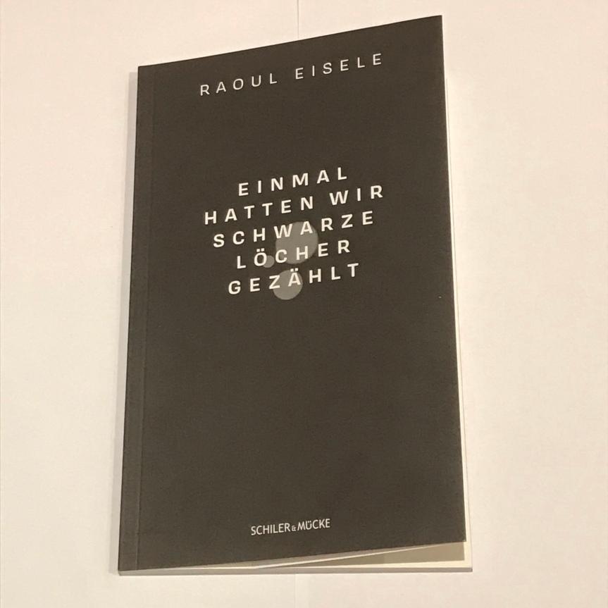 Von realen und poetischen Leerstellen: Raoul Eiseles einmal hatten wir schwarze Löchergezählt